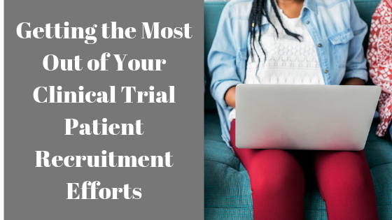 Getting the Most Out of Your Clinical Trial Patient Recruitment Efforts