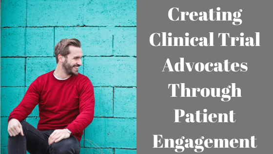 Creating Clinical Trial Advocates Through Patient Engagement